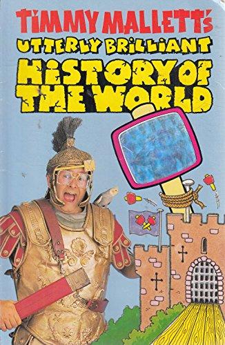 Timmy Mallett's Utterly Brilliant History of the World By Timmy Mallett
