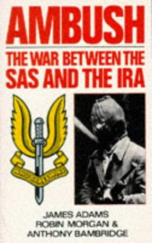 Ambush: The War Between The Sas And The Ira By James Adams