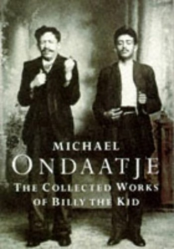 The Collected Works of Billy the Kid: Left Handed Poems (Picador Books) By Michael Ondaatje