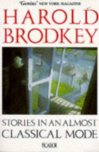 Stories in an Almost Classical Mode By Harold Brodkey