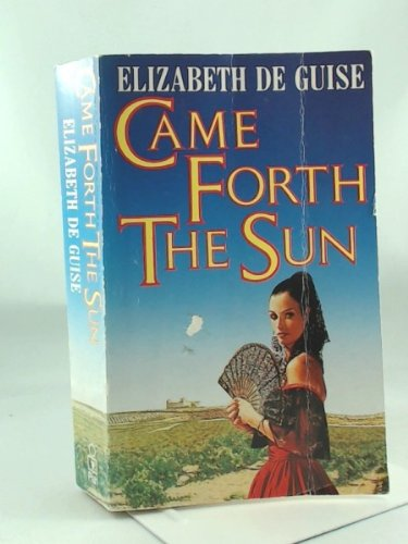 Came Forth the Sun By Elizabeth De Guise