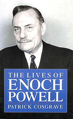 The Lives of Enoch Powell By Patrick Cosgrave