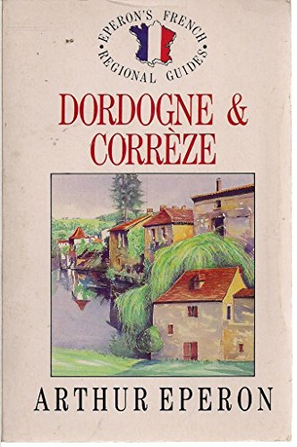 Dordogne and Correze By Arthur Eperon