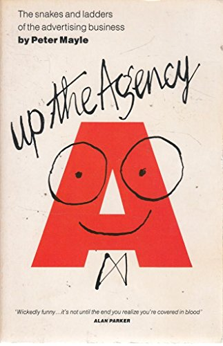 Up the Agency: Snakes and Ladders of the Advertising Business by Peter Mayle