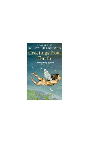 Greetings from Earth by Scott Bradfield