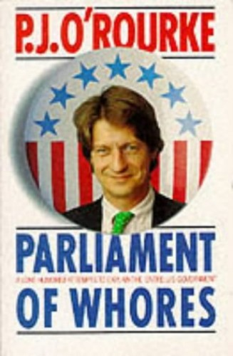 Parliament of Whores By P. J. O'Rourke