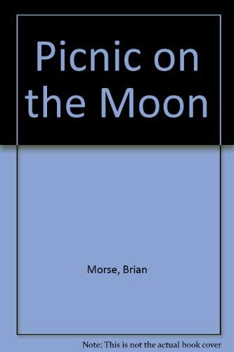 Picnic on the Moon By Brian Morse