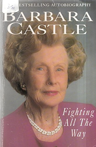 Fighting All the Way By Barbara Castle