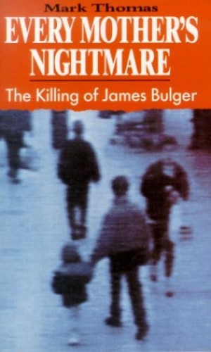 Every Mother's Nightmare - The Killing of James Bulger by Mark Thomas
