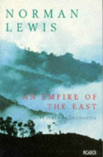 An Empire of the East: Travels in Indonesia By Norman Lewis
