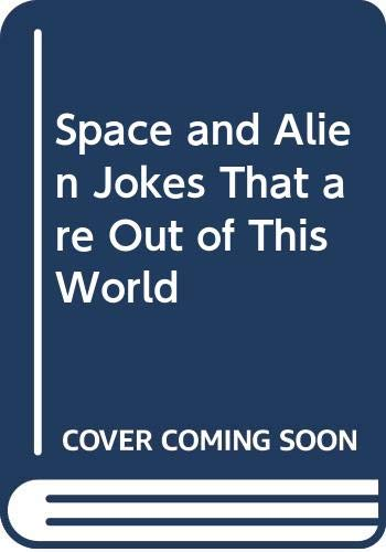 Space & Alien Jokes That Are Out Of This World By Edited by Dianne Woo
