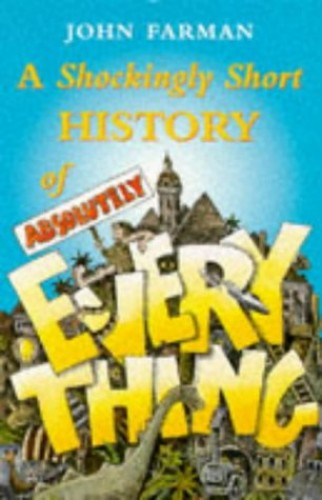 A Shockingly Short History of Absolutely Everything By John Farman