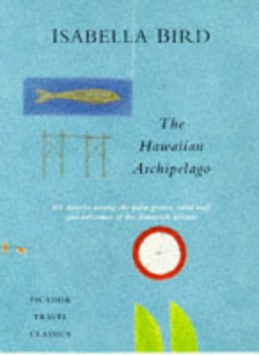 The Hawaiian Archipelago By Isabella L. Bird