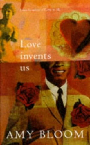 Love Invents Us by Amy Bloom