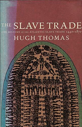 The Slave Trade: History of the Atlantic Slave Trade, 1440-1870 by Hugh Thomas