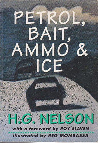 Petrol, Bait, Ammo & Ice By H.G. Nelson