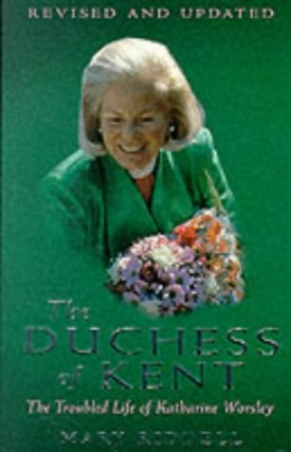 Duchess of Kent: The Troubled Life of Katharine Worsley: The Troubled Life of Katherine Worsley By Mary Riddell