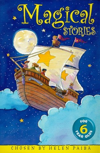 Magical Stories for 6 year olds Edited by Helen Paiba