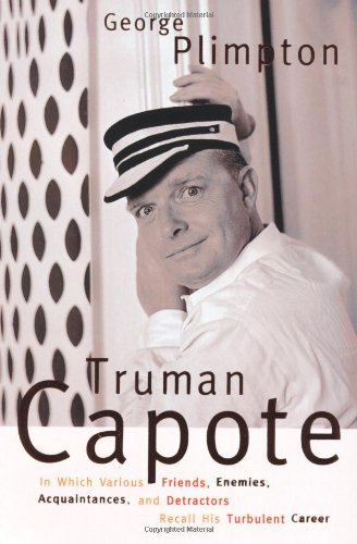 Truman Capote: In Which Various Friends, Enemies, Acquaintances, and Detractors Recall hHis Turbulent Career By George Plimpton