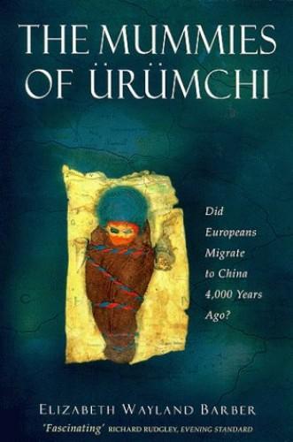 The Mummies of Urumchi By Elizabeth Wayland Barber