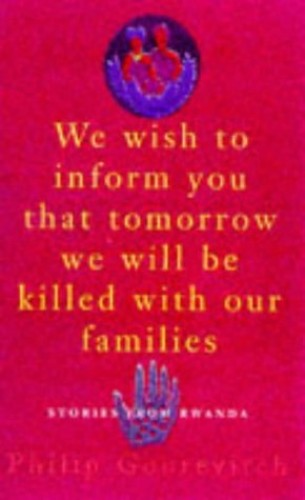 We Wish to Inform you that Tomorrow we will be Killed with our Families: Stories from Rwanda by Edited by Philip Gourevitch