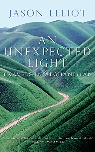 An Unexpected Light: Travels in Afghanistan By Jason Elliot