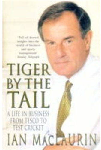 Tiger by the Tail: From Tesco to Test Cricket By Ian MacLaurin