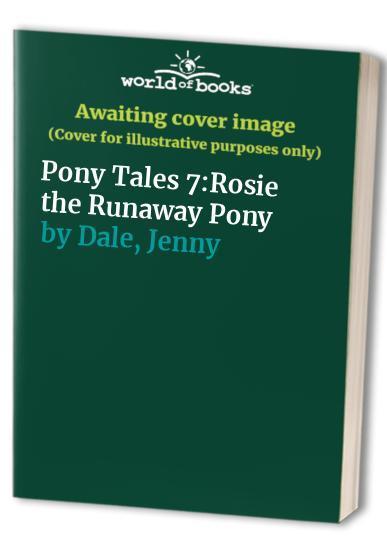 Pony Tales 7:Rosie the Runaway Pony (Jenny Dale's Pony Tales) By Jenny Dale
