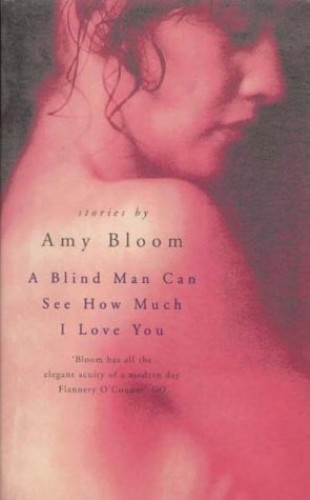 Blind Man Can See I Love You (tpb) By Amy Bloom