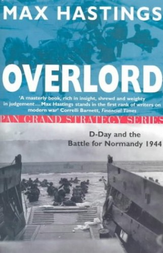 Overlord; D-day and the Battle for Normandy 1944 By Sir Max Hastings