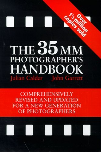 The 35mm Photographer's Handbook (Comprehensively revised and updated for a new generation of photographers) By Julian Calder