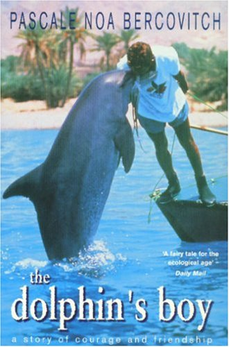 The Dolphin's Boy By Pascale Noa Bercovitch