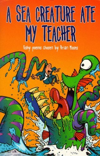 A Sea Creature Ate My Teacher (PB) By Brian Moses