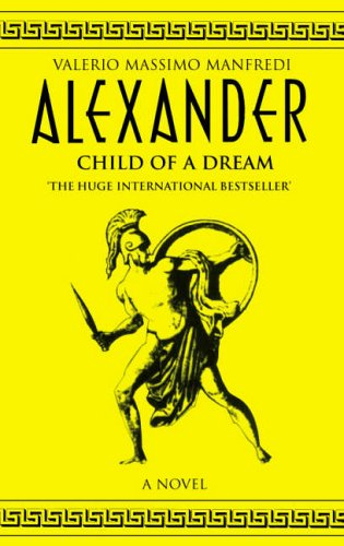Alexander: v.1: Child of a Dream by Valerio Massimo Manfredi
