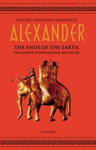 Alexander: v.3: Ends of the Earth by Valerio Massimo Manfredi