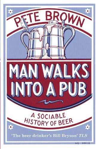 Man Walks into a Pub: A Sociable History of Beer by Pete Brown