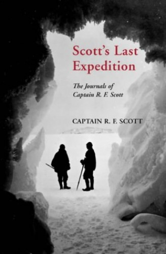 Scott's Last Expedition: The Journals of Captain R. F. Scott by Captain Robert Falcon Scott