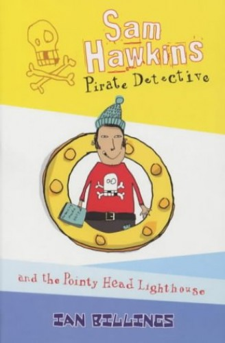Sam Hawkins Pirate Detective and the Pointy Head Lighthouse By Ian Billings