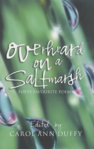 Overheard On A Saltmarsh By Edited by Carol Ann Duffy