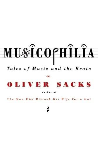 Musicophilia: Tales of Music and the Brain by Oliver Sacks