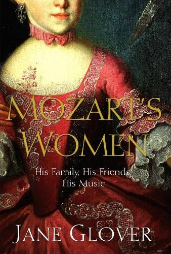 Mozart's Women: His Family, His Friends, His Music By Jane Glover