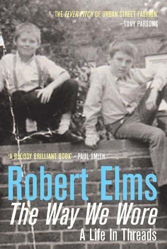 The Way We Wore By Robert Elms