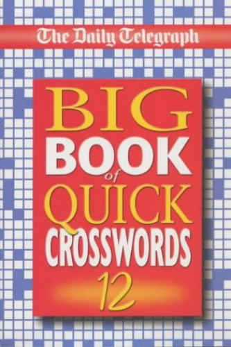 The Daily Telegraph Big Book of Quick Crosswords 12 By Telegraph Group Limited