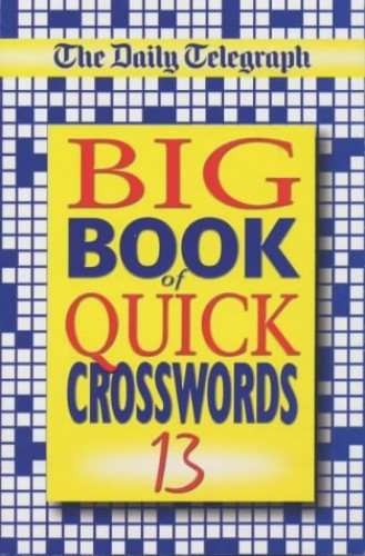 The Daily Telegraph Big Book of Quick Crosswords 13 By Telegraph Group Limited