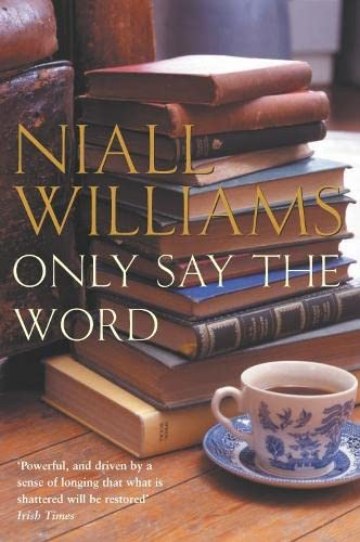 Only Say the Word by Niall Williams