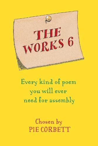 Works 6: Every Kind of Poem You Will Ever Need for Assembly by Pie Corbett