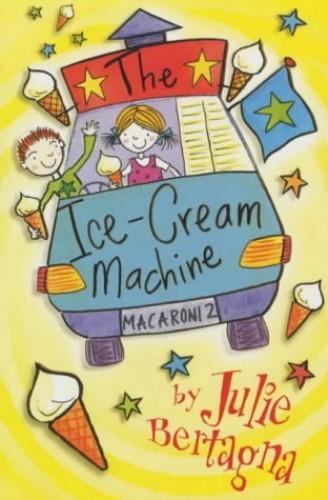 The Ice-Cream Machine By Julie Bertagna