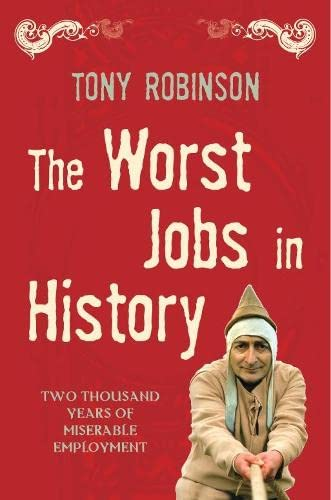 The Worst Jobs In History: A Vivid and Disgusting Alternative History of Britain By Sir Tony Robinson