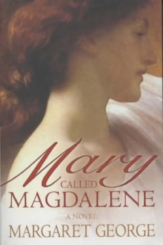 Mary, Called Magdalene By Margaret George
