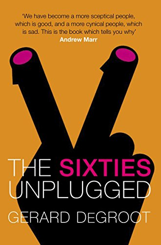 The Sixties Unplugged By Gerard DeGroot